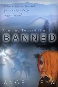 Banned, Part 1 of Running Toward Illumia | www.AngeLeya.com