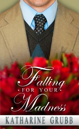 Book Review: Falling For Your Madness by Katharine Grubb