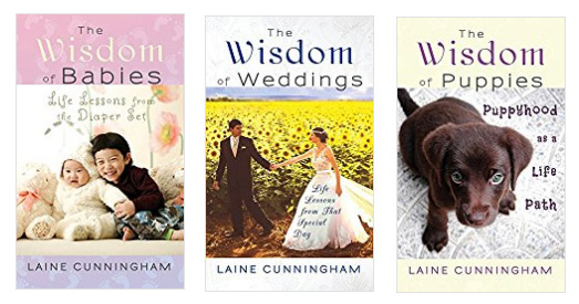 Wisdom series by Laine Cunningham: The Wisdom of Babies, The Wisdom of Weddings, The Wisdom of Puppies | Cover design by Angel Leya | www.angeleya.com