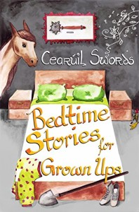 Bedtime Stories for Grown Ups by Cearuil Swords