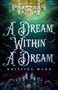 A Dream Within a Dream by Kristina Mahr | Tour organized by YA Bound | www.angeleya.com