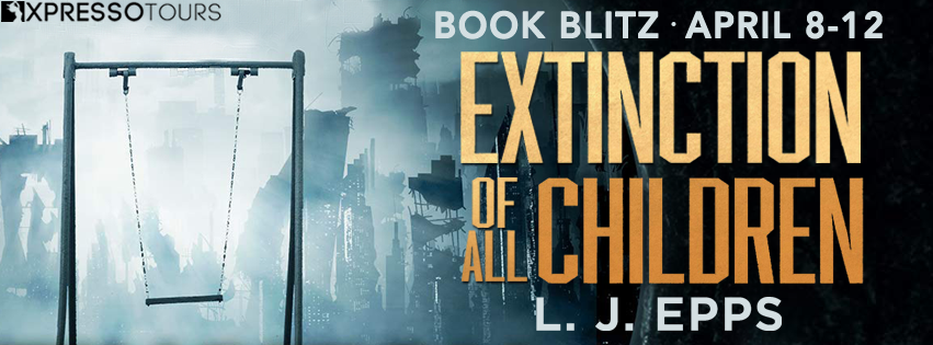 Book Blitz: Extinction of All Children by L.J. Epps   Tour organized by XPresso Book Tours   www.angeleya.com