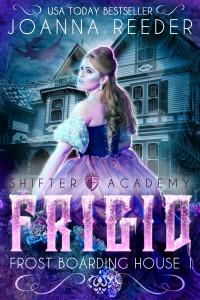 Frigid (Frost Boarding House #1), Shifter Academy by Joanna Reeder | www.theshifteracademy.com | www.angeleya.com