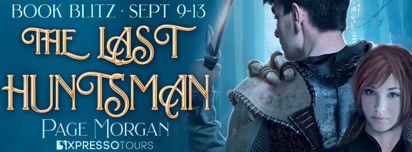 Book Blitz: The Last Huntsman by Page Morgan | Tour organized by XPresso Book Tours | www.angeleya.com