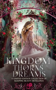 Kingdom of Thorns and Dreams: A Limited Edition collection of Sleeping Beauty retellings